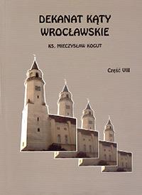 19. M.Kogut - Dekanat Kąty Wrocławskie tom 8<br /> Wrocław - 2009