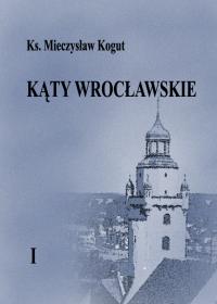 23 M.Kogut - Kąty Wrocławskie tom 1<br /> Wrocław - 2012