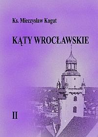 24. M.Kogut - Kąty Wrocławskie tom 2<br /> Wrocław - 2013